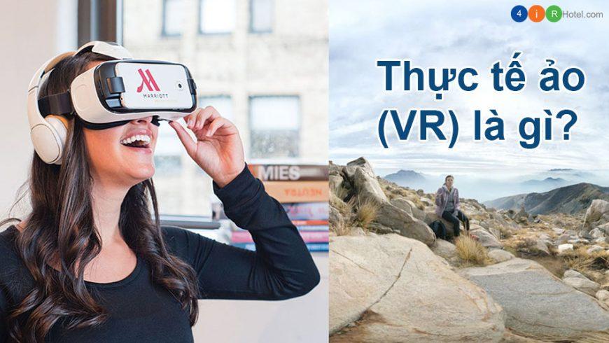 Thực tế ảo (VR) là gì? Ứng dụng VR trong ngành khách sạn
